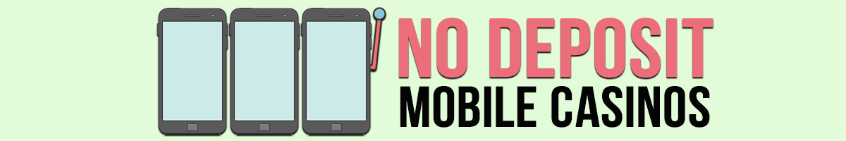 No Deposit Mobile Casinos